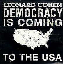 """Leonard Cohen, democracy"""